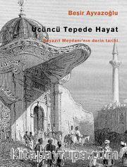 Üçüncü Tepede Hayat <br /> Beyazıt Meydanı'nın Derin Tarihi