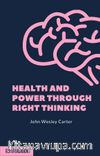 Health And Power Through Right Thinking & Classic Reprint