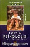 Eğitim Psikolojisi / Gelişim - Öğrenme - Öğretim