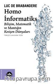 Homo İnformatiks <br /> Bilişim, Matematik ve Mantığın Kesişen Dünyaları