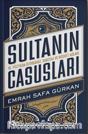 Sultanın Casusları <br /> 16. Yüzyılda İstihbarat, Sabotaj ve Rüşvet Ağları