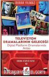 Televizyon Dramalarının Geleceği / Dijital Platform Dramalarında Anlatı