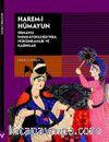 Harem-i Hümayun  Osmanlı İmparatorluğu'nda Hükümranlık ve Kadınlar