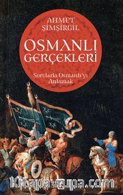 Osmanlı Gerçekleri <br /> Sorularla Osmanlı'yı Anlamak