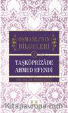 Taşköprizade Ahmed Efendi / Osmanlı'nın Bilgeleri 1