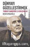 Dünyayı Güzelleştirmek & Turgut Cansever'le Konuşmalar