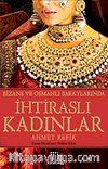 İhtiraslı Kadınlar - Bizans ve Osmanlı Saraylarında