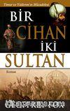 Bir Cihan İki Sultan & Timur ve Yıldırım'ın Mücadelesi