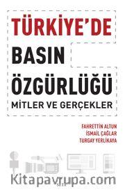 Türkiye'de Basın Özgürlüğü: Mitler ve Gerçekler