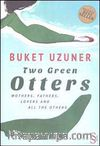 Two Green Otters & Mothers, Fathers, Lovers and All the Others