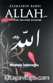 Alemlerin Rabbi Allah (cc) Bilmek Tanımak Anlamak