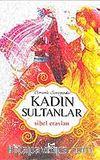 Kadın Sultanlar / Osmanlı Sarayında