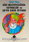 Kürt Milliyetçiliğinin Kaynakları ve Şeyh Said İsyanı