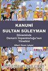 Kanuni Sultan Süleyman & Döneminde Osmanlı İmparatorluğu'nun Yönetimi