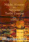Niğde, Aksaray ve Nevşehir Tarihi Üzerine