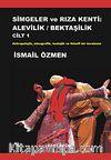 Simgeler ve Rıza Kenti: Alevilik / Bektaşilik & Antropolojik, Etnografik, Teolojik ve Felsefi Bir İnceleme (İki Cilt Birarada