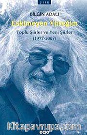 Eskimeyen Yüreğim <br /> Toplu Şiirler ve Yeni Şiirler (1977-2007)