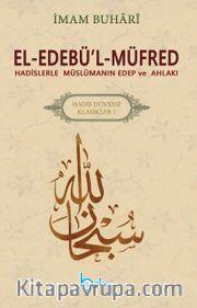 El-Edebü'l-Müfred <br /> Hadislerle Müslümanın Edep ve Ahlakı