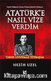Atatürk'e Nasıl Vize Verdim