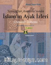 Osmanlı Dönemi <br /> Makaleler - Araştırmalar Yeniçağlar Anadolu'sunda İslamın Ayak İzleri