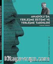 Anadolu'da Yerleşme Sistemi ve Yerleşme Tarihleri <br /> İlhan Tekeli Toplu Eserler 18