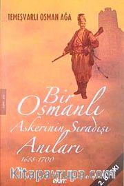 Bir Osmanlı Askerinin Sıradışı Anıları 1688-1700 / Temeşvarlı Osman Ağa