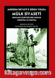Modern Devlet'e Giden Yolda Mülk Siyaseti <br /> Osmanlı Suriyesi'nde Hukuk Yönetim ve Üretim