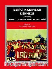 İlerici Kadınlar Derneği (1975-1980) <br /> Kırmızı Çatkılı Kadınlar'ın Tarihi