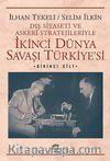 İkinci Dünya Savaşı Türkiye'si 1. Cilt & Dış Siyaseti ve Askeri Stratejileriyle