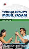 Teknoloji, Gençlik ve Mobil Yaşam & Gündelik Yaşamda Cep Telefonu Kullanım Alışkanlıkları