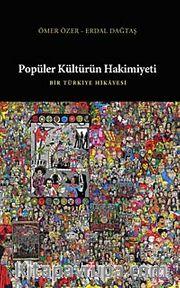 Popüler Kültürün Hakimiyeti <br /> Bir Türkiye Hikayesi