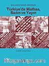 Başlangıcından Günümüze Türkiye'de Matbaa, Basın ve Yayın