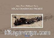 Sultan İkinci Abdülhamid Han'ın Hicaz Demiryolu Projesi (Ciltsiz)