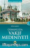 Osmanlı'da Vakıf Medeniyeti /  Osmanlı Medeniyeti Tarihi -2