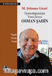 Öykücülüğümüzün Toros Zirvesi Osman Şahin / İz Bırakanlar-5