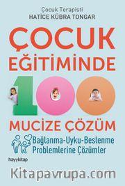 Çocuk Eğitiminde 100 Mucize Çözüm <br /> Bağlanma-Uyku-Beslenme Problemlerine Çözümler