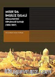 Mısır'da İngiliz İşgali <br /> Osmanlı'nın Diplomasi Savaşı 1882-1887)