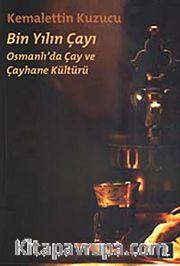 Bin Yılın Çayı <br /> Osmanlı'da Çay ve Çayhane Kültürü