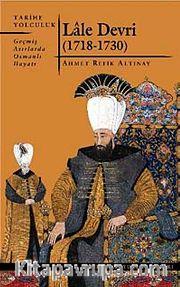 Lale Devri (1718-1730) <br /> Geçmiş Asırlarda Osmanlı Hayatı