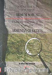 Anlatmak İçin Anlamak Ermeni Sorunu <br /> Understanding is to Explain Armenian Question