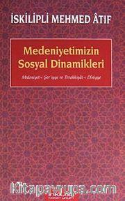 Medeniyetimizin Sosyal Dinamikleri <br /> Medeniyet-i Şer'iyye ve Terakkiyat-ı Diniyye