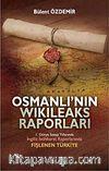 Osmanlı'nın Wikileaks Raporları & I. Dünya Savaşı Yıllarında İngiliz İstihbarat Raporlarında Fişlenen Türkiye