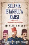 Selanik İstanbul'a Karşı & 31 Mart Vakası ve II. Abdülhamit'in Tahttan İndirilmesi