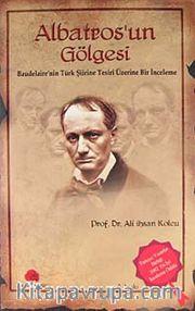Albatros'un Gölgesi <br /> Baudelaire'nin Türk Şiirine Tesiri Üzerine Bir İnceleme