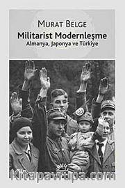 Militarist Modernleşme <br /> Almanya, Japonya ve Türkiye