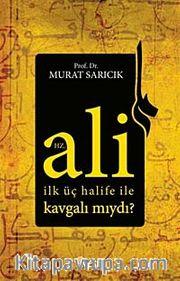 Hz. Ali İlk Üç Halife ile Kavgalı mıydı?