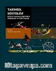 Tarihsel Sosyoloji / Bloch'tan Wallerstein'a Görüşler ve Yöntemler