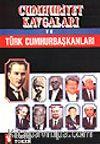 Cumhuriyet Kavgaları/ Türk Cumhurbaşkanları