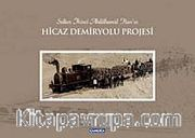 Sultan İkinci Abdülhamid Han'ın Hicaz Demiryolu Projesi (Ciltli)