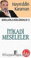 İtikadi Meseleler & Sorularla Müslümanlık-3